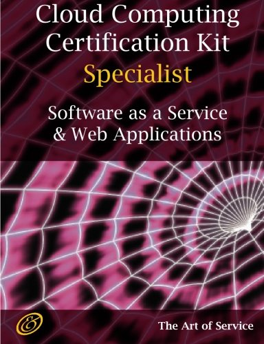 SaaS and Web Applications Specialist Level Complete Certification Kit - Software as a Service Study Guide Book and Online Course