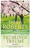 Frühlingsträume: Roman - Nora Roberts