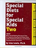 Special Diets for Special Kids, Two: New! More Great Tasting Recipes & Tips for Implementing Special Diets to Aid in the Treatment of Autism and Related Developmental Disorders
