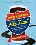 The Great American Ale Trail The Craft Beer Lovers Guide to the Best Watering Holes in the Nation by DeBenedetti, Christian [Running Press,2011] (Paperback)