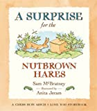 A Surprise for the Nutbrown Hares (Guess How Much I Love You) Sam McBratney