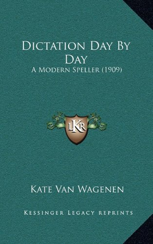 Dictation Day by Day: A Modern Speller (1909)