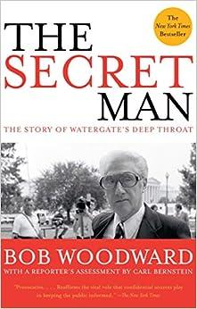The Secret Man: The Story of Watergate's Deep Throat: Bob Woodward