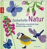 Zauberhafte Natur: 75 gestrickte und geh�kelte V�gel, Schmetterlinge und mehr