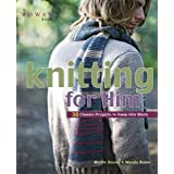 Knitting for Him: 27 Classic Projects to Keep Him Warmby Martin Storey