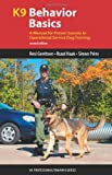 img - for K9 Behavior Basics: A Manual for Proven Success in Operational Service Dog Training (K9 Professional Training) book / textbook / text book