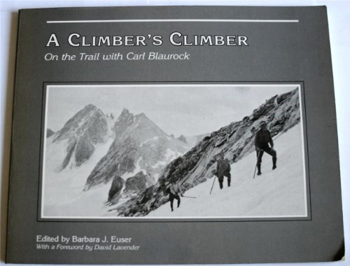 A Climbers Climber: On the Trail With Carl Blaurock, Barbara Euser