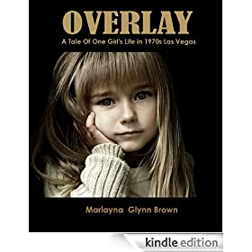 Overlay: A Tale of One Girl's Life in 1970s Las Vegas (Memoirs of Marlayna Glynn Brown)