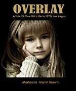 Overlay: A Tale of One Girl's Life in 1970s Las Vegas (Marlayna Glynn Brown)