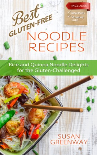 Best Gluten-Free Noodle Recipes: Rice and Quinoa Delights for the Gluten Challenged (The Inflammation Advisor Series) by Susan Greenway