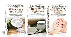 Essential Oils Box Set #7: Coconut Oil for Skin Care & Hair Loss + Oil Pulling Therapy For Beginners + Healing Babies and Children with Aromatherapy for ... Healing, Detox, Virgin Coconut Oil)