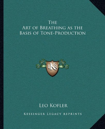The Art of Breathing as the Basis of Tone-Production the Art of Breathing as the Basis of Tone-Production