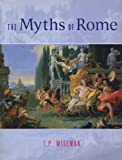 img - for The Myths of Rome (CLASSICAL STUDIES AND ANCIENT HISTORY) book / textbook / text book