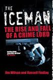 Jim Wilson The Iceman: The Rise and Fall of a Crime Lord