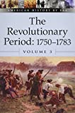 The Revolutionary Period: 1750-1783 (American History By Era)