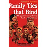 Family Ties That Bind: A self-help guide to change through Family of Origin therapy (Self-Counsel Personal Self-Help) ~ Ronald W. Richardson