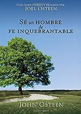 Sé un hombre de fe inquebrantable por John Osteen and Joel, Edición en español