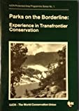 img - for Parks on the Borderline: Experience in Transfrontier Conservation (Iucn Protected Area Programme Series No 1) book / textbook / text book