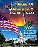 img - for Wake UP America!!!: Rise UP & ACT - Restore OUR Republic - Fight for Freedom OR Succumb to Slavery - The Coming Cleansing & Restoration book / textbook / text book