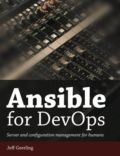 Ansible for DevOps: Server and configuration management for humans, by Jeff Geerling
