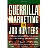 Guerrilla Marketing for Job Hunters: 400 Unconventional Tips, Tricks, and Tactics for Landing Your Dream Jobby Jay Conrad Levinson
