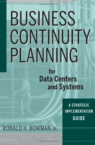 Business Continuity Planning for Data Centers and Systems: A Strategic Implementation Guide