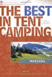 The Best in Tent Camping: Montana: A Guide for Car Campers Who Hate RVs, Concrete Slabs, and Loud Portable Stereos (Best Tent Camping) (0897325982) by Soderberg, Ken