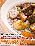 img - for Weight Watchers New Points Plus Plan The Absolutely Most Delicious Pressure Cooker Recipes Cookbook book / textbook / text book