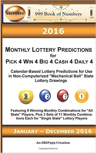 "2016 Monthly Lottery Predictions for Pick 4 Win 4 Big 4 Cash 4 Daily 4: Calendar-Based Lottery Predictions for Use in Non-Computerized ""Mechanical Ball"" State Lottery Drawings"