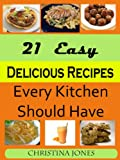 21 Easy Delicious Recipes Every Kitchen Should Have