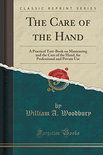 The Care of the Hand: A Practical Text-Book on Manicuring and the Care of the Hand, for Professional and Private Use (Classic Reprint)