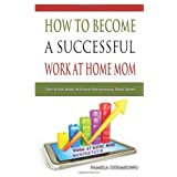 How To Become A Successful Work At Home Mom (Work At Home Mompreneurs)by Pamela Odimegwu