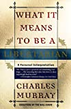 What It Means to Be a Libertarian (0767900391) by Murray, Charles
