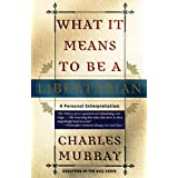 What It Means to Be a Libertarianby Charles Murray