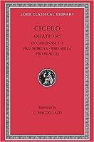 In Catilinam: Pro Murena: Pro Sulla: Pro Flacco Bks. I-IV (Loeb Classical Library)