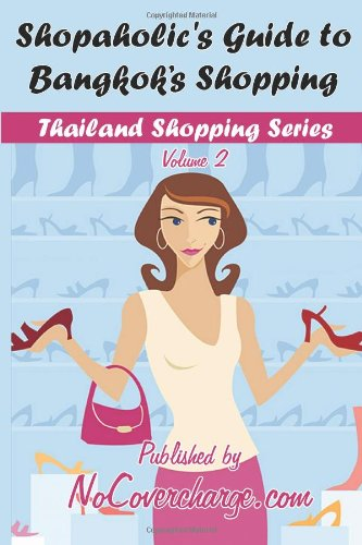 Shopaholic's Guide to Bangkok's Shopping: Thailand Shopping Series (Volume 2)