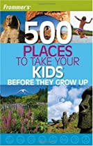 500 Places to Take Your Kids Before They Grow Up by Holly Hughes