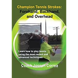 Champion Tennis Strokes: Forehand, Backhand, and Overhead