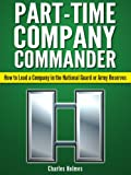 img - for Part-Time Company Commander: How to Lead a Company in the National Guard or Army Reserves book / textbook / text book