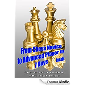 From Chess Novice to Advanced Player in 7 days (Chess essentials in combination with advanced strategies Book 1) (English Edition)