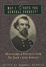 May I Quote You, General Forrest: Observations and Utterances of the South's Great Generals (May I Quote You--?,)