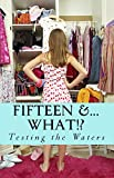 Testing the Waters: Fifteen &...What!? (Before the Darkest Hour (Updated & Revised with over 40 Chapters)))