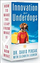 Innovation for Underdogs: How to Make the Leap from What If to Now What