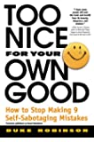 Too Nice for Your Own Good: How to Stop Making 9 Self-Sabotaging Mistakes (English Edition)