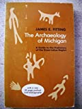 img - for The archaeology of Michigan: A guide to the prehistory of the Great Lakes region book / textbook / text book