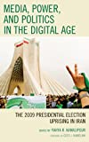 img - for Media, Power, and Politics in the Digital Age: The 2009 Presidential Election Uprising in Iran book / textbook / text book