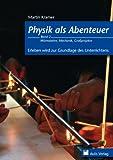 Physik allgemein / Physik als Abenteuer; Wärmelehre, Mechanik, Großprojekte: Erleben wird zur Grundlage des Unterrichts