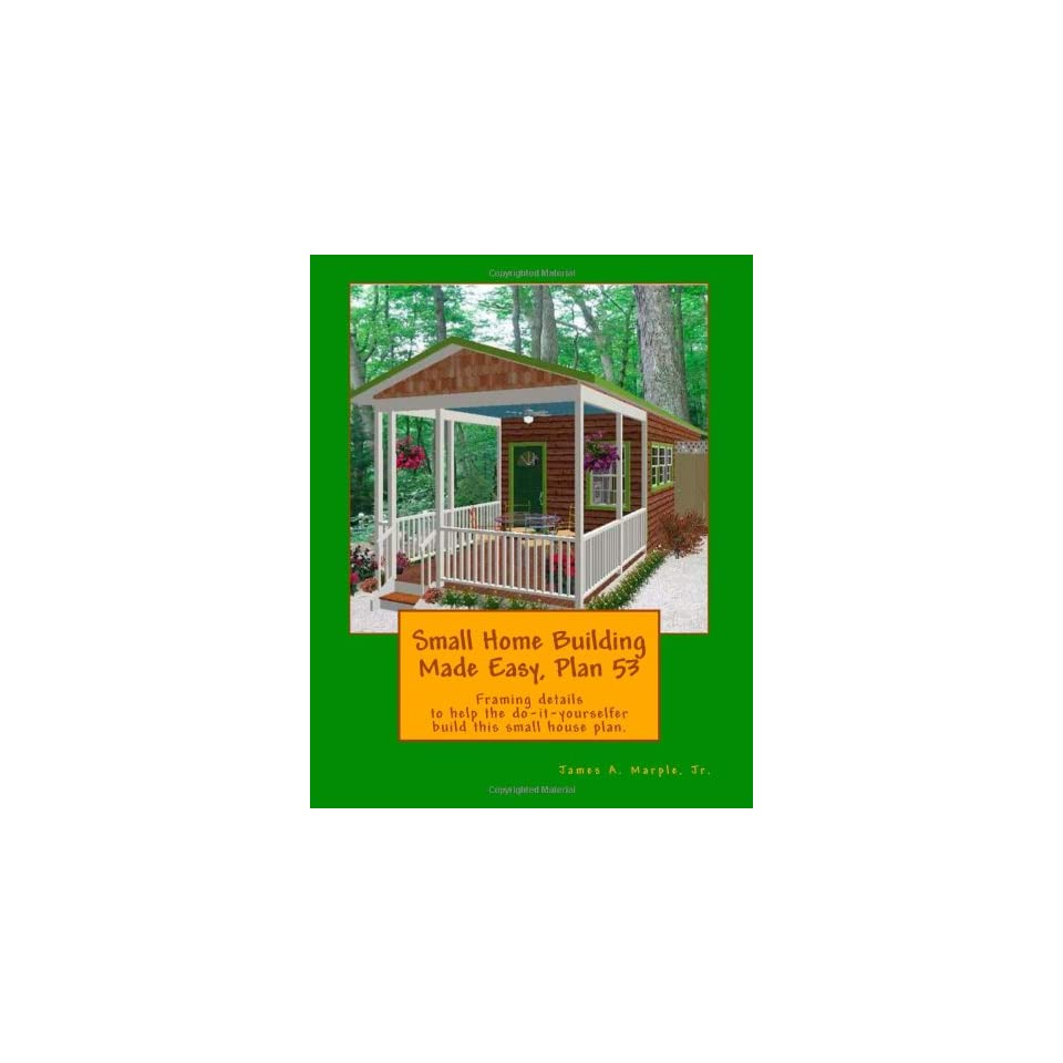 Small Home Building Made Easy, Plan 53 Framing details to help the do it yourselfer build this small house plan.