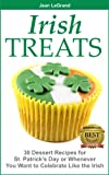IRISH TREATS - 30 Dessert Recipes for St. Patricks Day or Whenever You Want to Celebrate Like the Irish