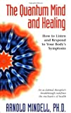 img - for The Quantum Mind and Healing: How to Listen and Respond to Your Body's Symptoms book / textbook / text book